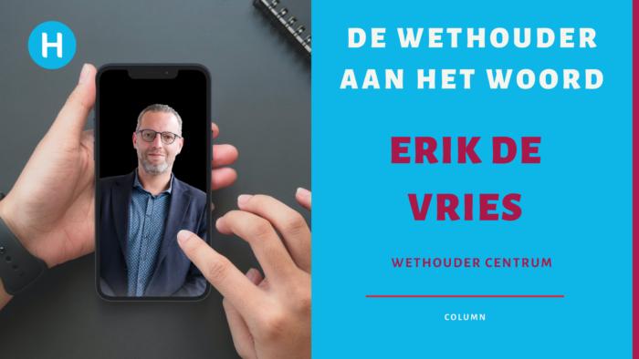 Column wethouder Erik de Vries over ontwikkelingen centrum